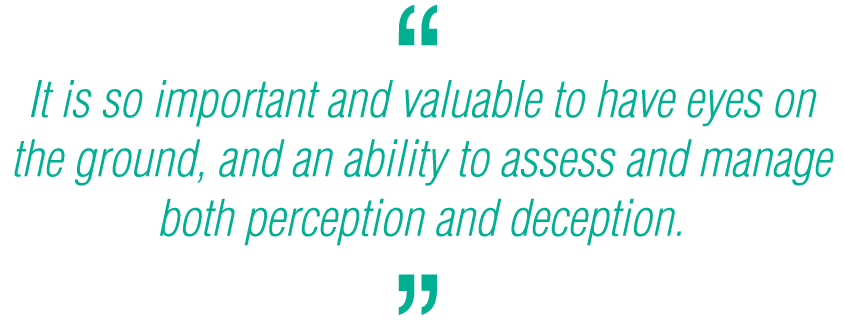 pq-It is so important and valuable to have eyes on the ground and an ability to assess and manage both perception and deception.png