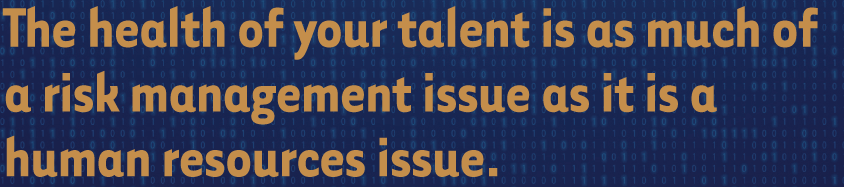 The-health-of-your-talent-is-as-much-of-a-risk-management-issue-as-it-is-a-human-resources-issue.png