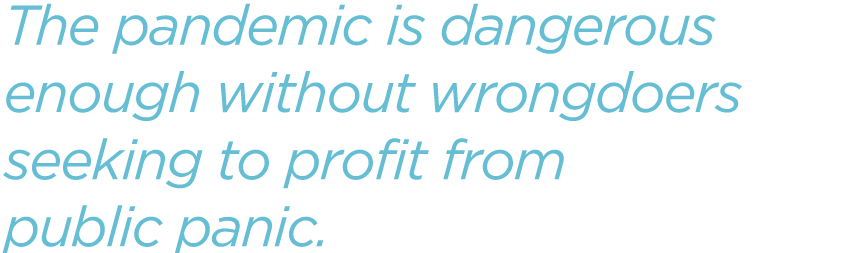 The-pandemic-is-dangerous-enough-without-wrongdoers-seeking-to-profit-from-public-panic.png