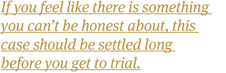 If-you-feel-like-there-is-something-you-cant-be-honest-about-this-case-should-be-settled-long-before-you-get-to-trial.png