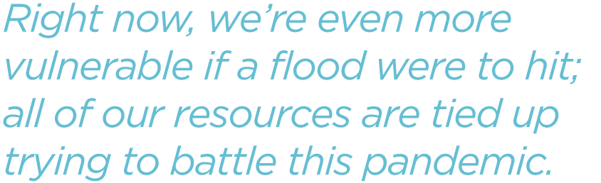 Right-now-were-even-more-vulnerable-if-a-flood-were-to-hit-all-of-our-resources-are-tied-up-trying-to-battle-this-pandemic.png