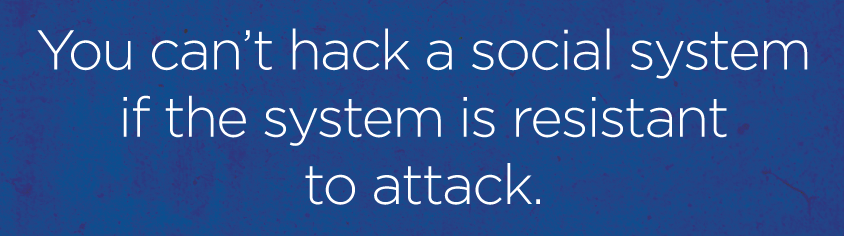 You-cant-hack-a-social-system-if-the-system-is-resistant-to-attack.png