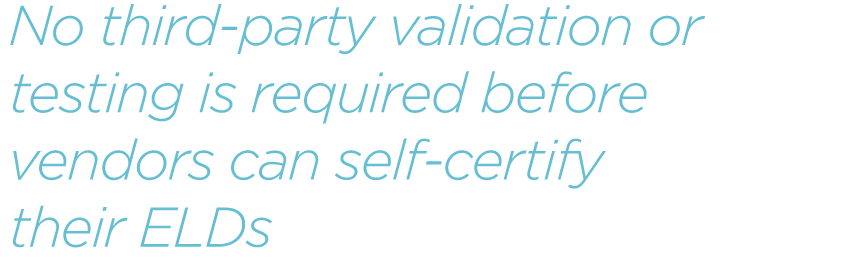 No-third-party-validation-or-testing-is-required-before-vendors-can-self-certify-their-ELDs.png