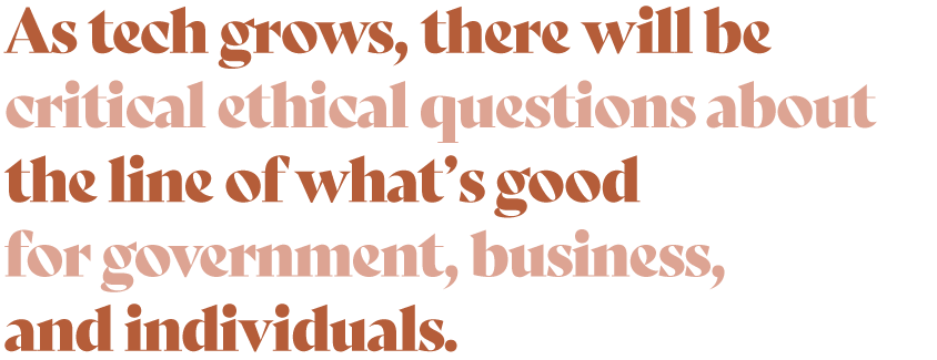 As-tech-grows-there-will-be-critical-ethical-questions-about-the-line-of-whats-good-for-government-business-and-individuals.png