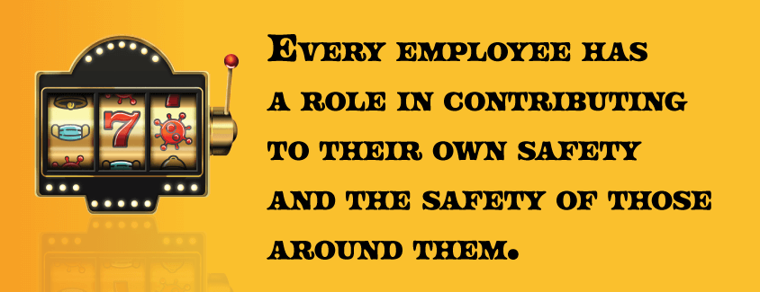 Every-employee-has-a-role-in-contributing-to-their-own-safety-and-the-safety-of-those-around-them.png