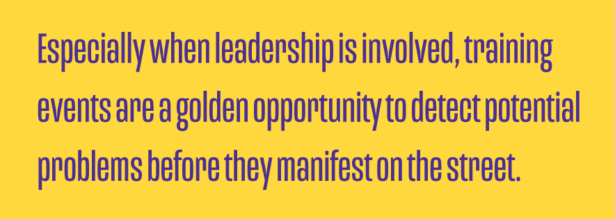 Especially-when-leadership-is-involved-training-events-are-a-golden-opportunity-to-detect-potential-problems-before-they-manifest-on-the-street.png