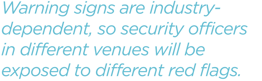 Warning-signs-are-industry-dependent,-so-security-officers-in-different-venues-will-be-exposed-to-different-red-flags.png